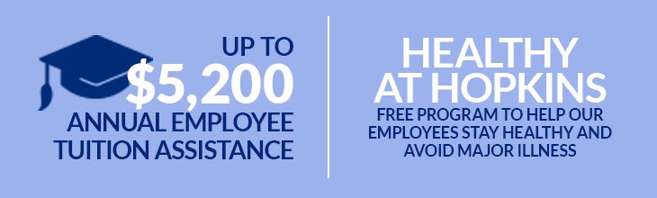 Up to $5,200 Annual Employee Tuition Assistance | Healthy at Hopkins - FreeProgram to Help our Employees Stay Healthy and Avoid Major Illness