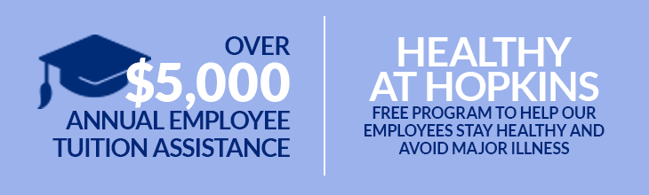 Over $5,000 Annual Employee Tuition Assistance | Healthy at Hopkins - FreeProgram to Help our Employees Stay Healthy and Avoid Major Illness
