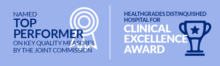 Named Top Performer on Key Quality Measures by the Joint Commission | Healthgrades Distinguished Hospital for Clinical Excellence Award