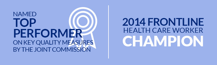 Named Top Performer on Key Quality Measures by the Joint Commission | 2014 Frontline Healthcare Worker Champion